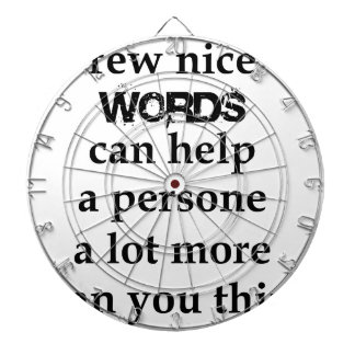 a few nice words can help a person a lot more than dartboard