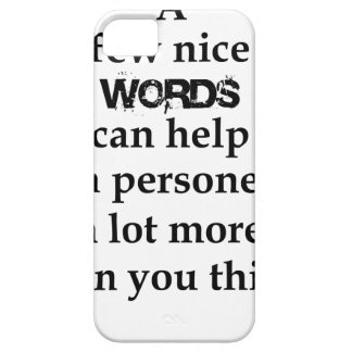a few nice words can help a person a lot more than iPhone 5 cases