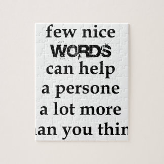 a few nice words can help a person a lot more than jigsaw puzzle