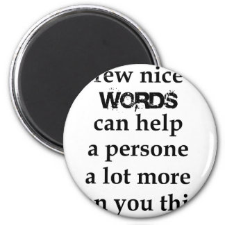 a few nice words can help a person a lot more than magnet