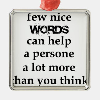 a few nice words can help a person a lot more than metal ornament