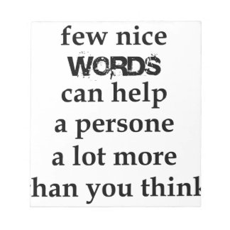 a few nice words can help a person a lot more than notepad
