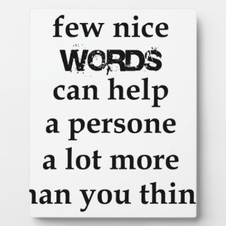 a few nice words can help a person a lot more than plaque