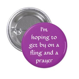 """""""A fling and a prayer"""" button"""