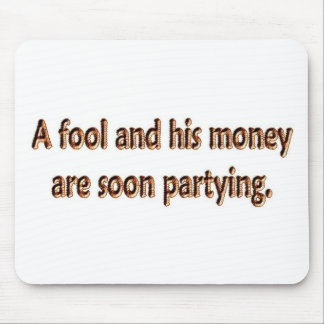 A Fool And His Money Are Soon Partying Mouse Pad