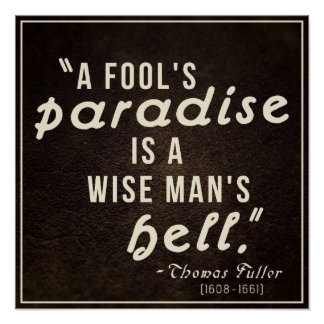 'A fool's paradise is a wise man's hell.' Quote Poster