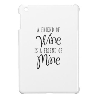 A Friend Of Wine Is A Friend Of Mine Case For The iPad Mini