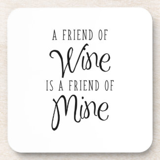 A Friend Of Wine Is A Friend Of Mine Coaster