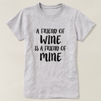 A friend of Wine is a friend of Mine funny shirt