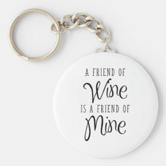 A Friend Of Wine Is A Friend Of Mine Keychain