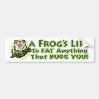A Frog's Life - To eat anything that bugs you. Bum Bumper Sticker