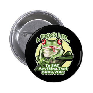 A Frog's Life - To eat anything that bugs you. But 2 Inch Round Button