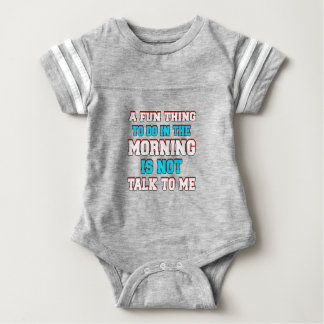 A fun thing to do in the morning is not talk to me baby bodysuit