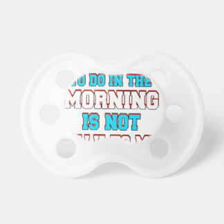 A fun thing to do in the morning is not talk to me pacifier