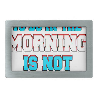 A fun thing to do in the morning is not talk to me rectangular belt buckle