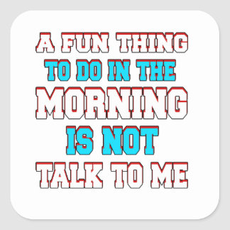 A fun thing to do in the morning is not talk to me square sticker