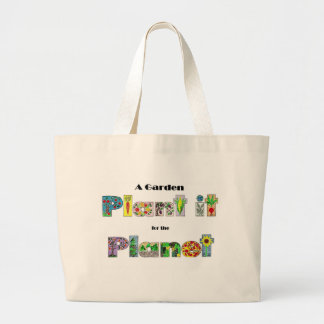 A Garden, Plant it for the Planet, earthday slogan Large Tote Bag