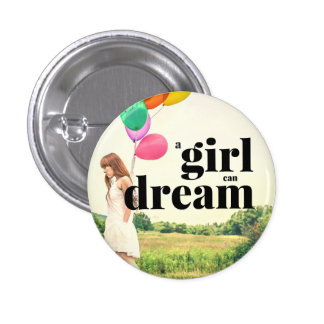 A girl can dream - Motivational 1 Inch Round Button