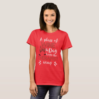 A Glass of Wine a Day Keeps the Therapist Away T-Shirt