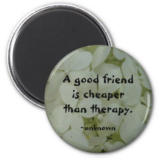 A Good Friend... Refrigerator Magnet