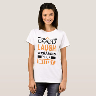 A good laugh recharges your battery T-Shirt
