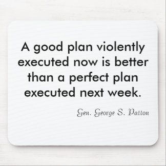 A good plan violently executed now is better th... mouse pad