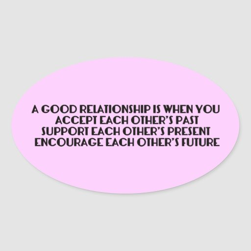 A GOOD RELATIONSHIP IS WHEN YOU ACCEPT EACH OTHER' OVAL STICKER