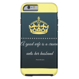 A good wife is a crown unto her husband - Proverbs Tough iPhone 6 Case