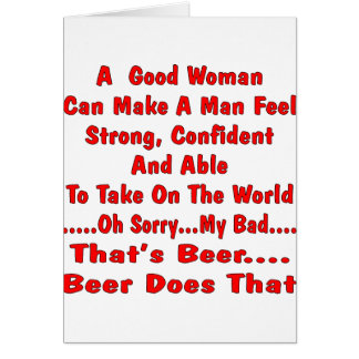 A Good Woman Can Make A man Feel No Beer Does That Greeting Card