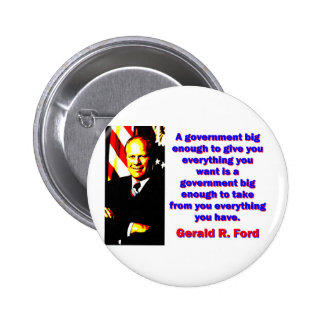 A Government Big Enough - Gerald Ford 2 Inch Round Button