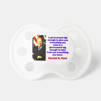 A Government Big Enough - Gerald Ford Baby Pacifiers