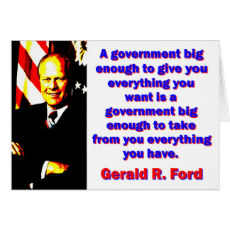 A Government Big Enough - Gerald Ford Card