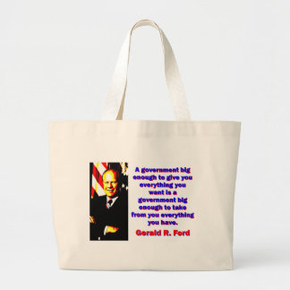 A Government Big Enough - Gerald Ford Large Tote Bag