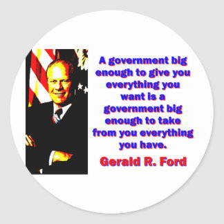 A Government Big Enough - Gerald Ford Round Sticker
