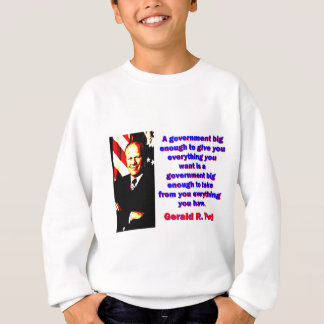 A Government Big Enough - Gerald Ford Sweatshirt
