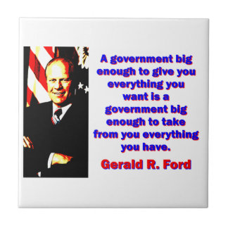 A Government Big Enough - Gerald Ford Tile