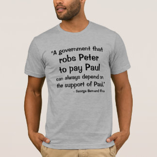 """A government that, robs Peter, to pay Paul, ca... T-Shirt"