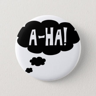 A-ha, the Eureka moment 2 Inch Round Button