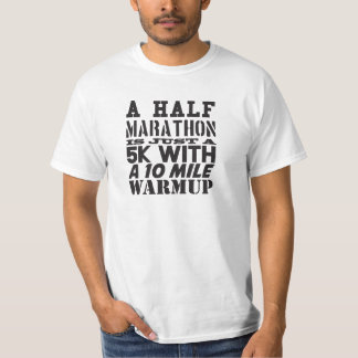 A half marathon is just a 5k with a 10 mile warmup T-Shirt