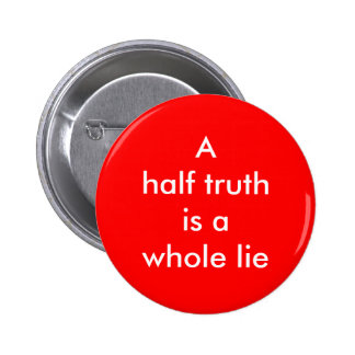 """A half truth is a whole lie"" Button"