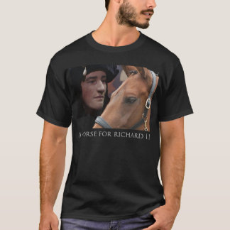 A horse for Richard III  2 T-Shirt
