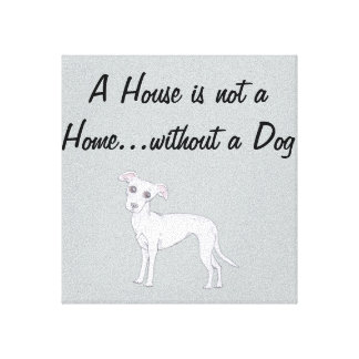 A House is not a Home...without a Dog Stretched Canvas Print