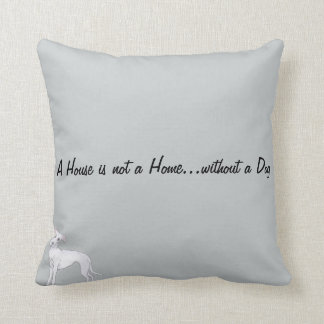 A House is not a Home...without a Dog Throw Pillow