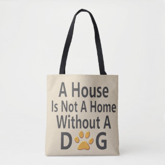 A house is not a home without a Dog. Tote Bag
