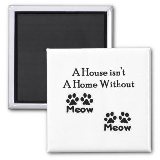 A House Isn't A Home Without Meow Meow Square Magnet