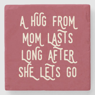 A Hug from Mom Lasts Long After She Lets Go Stone Coaster