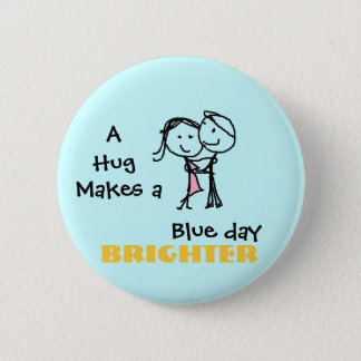 A Hug Makes a Blue Day Brighter 2 Inch Round Button