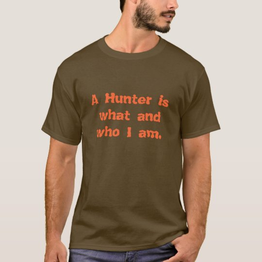 A Hunter is what and who I am. T-Shirt