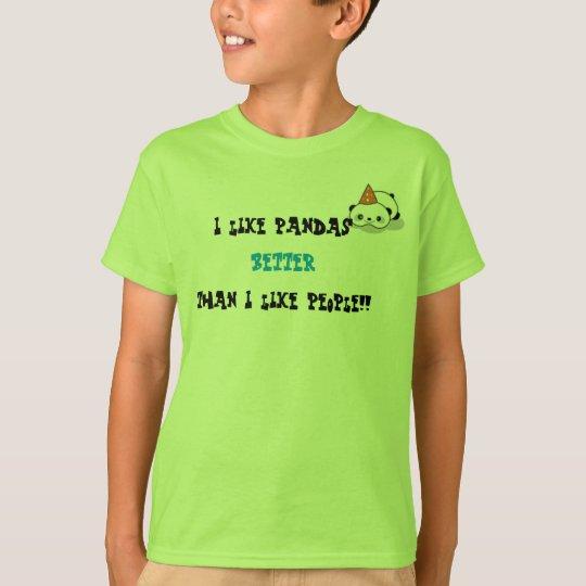 a, I like pandas than I like people!!, BETTER T-Shirt