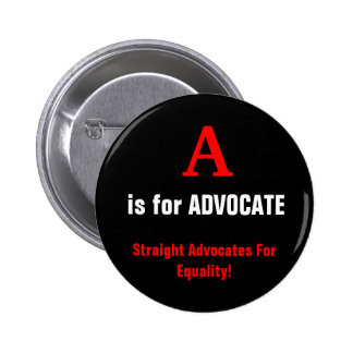 A, is for ADVOCATE, Straight Advocates For Equa... 2 Inch Round Button